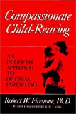Compassionate Child-Rearing: An In-Depth Approach to Optimal Parenting