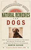 Veterinarians Guide to Natural Remedies for Dogs: Safe and Effective Alternative Treatments and Healing Techniques from the Nations Top...