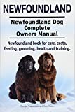 Newfoundland. Newfoundland Dog Complete Owners Manual. Newfoundland book for care, costs, feeding, grooming, health and training.
